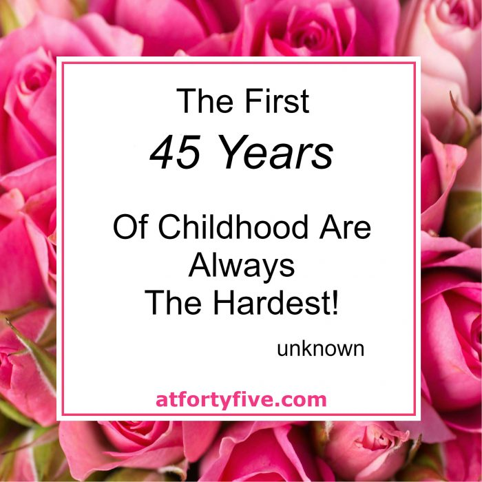 Childhood At Forty Five