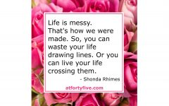 Life Is Messy At Forty Five